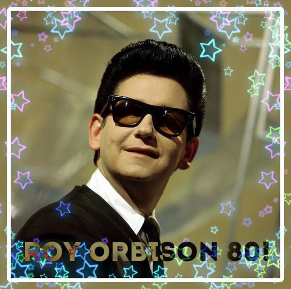 Roy Orbison 80!